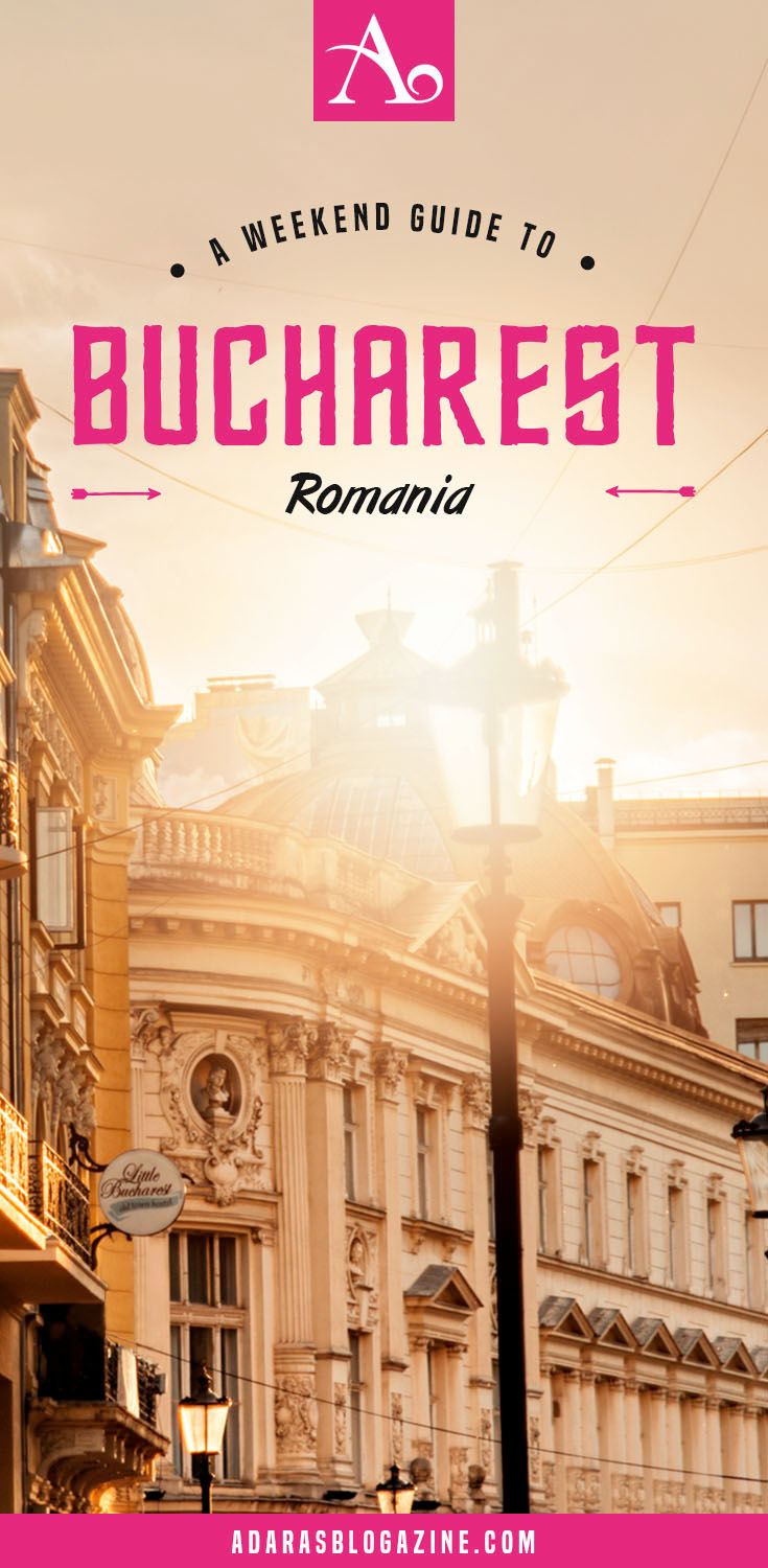 Bucharest Travel Guide - How to spend a weekend in Bucharest - What to see & what to do