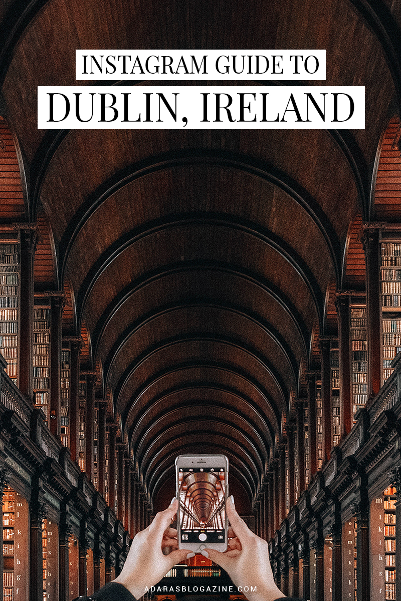 An Instagram Guide to Dublin, Ireland - ADARAS Travel Guide